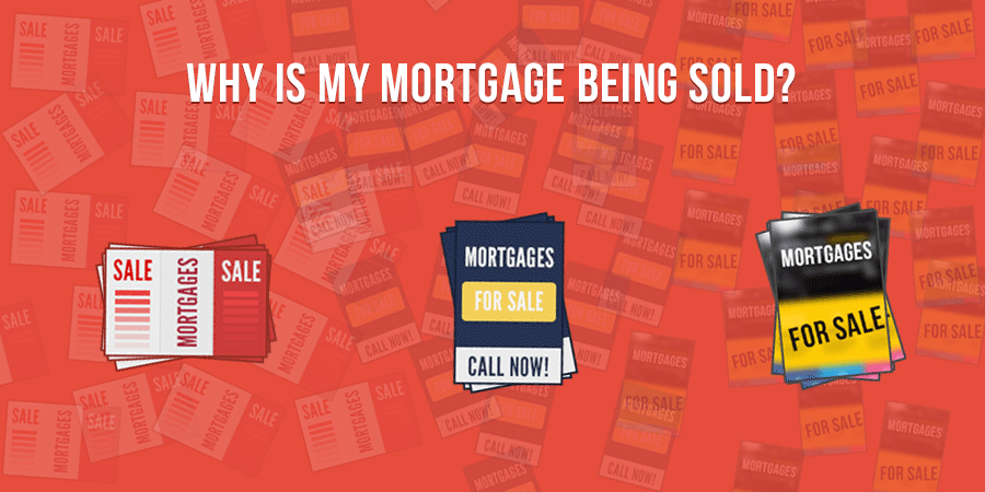 Why Is My Mortgage Being Sold?